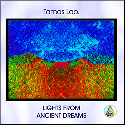 Lights from Ancient Dreams (Tamas Lab.)
